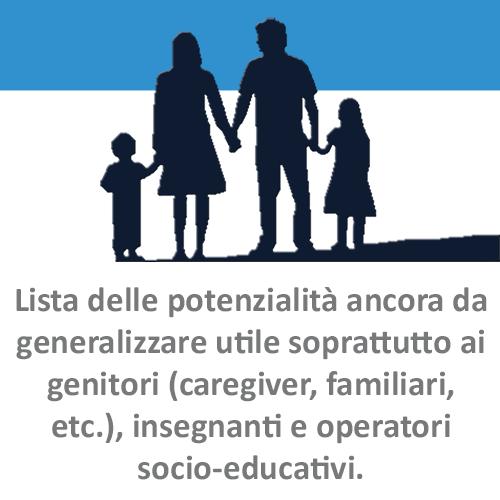 Lista delle potenzialità ancora da generalizzare utile soprattutto ai genitori (caregiver, familiari, etc.), insegnanti e operatori socio-educativi.