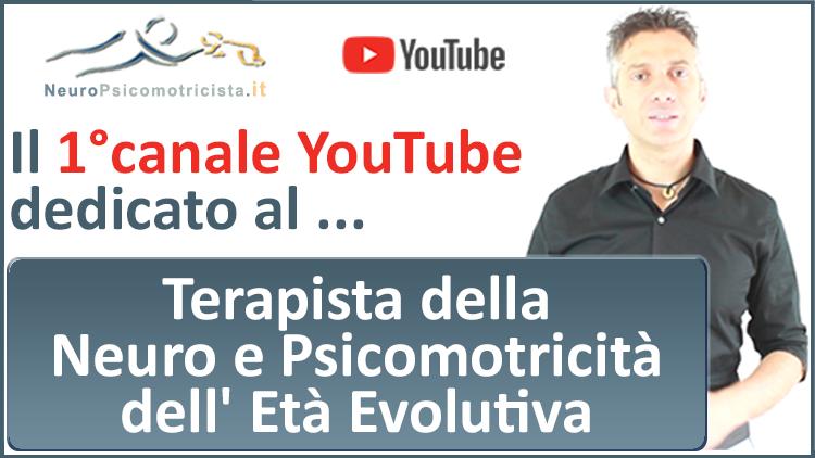 Il 1°canale YouTube dedicato al Terapista della Neuro e Psicomotricità dell'Età Evolutiva